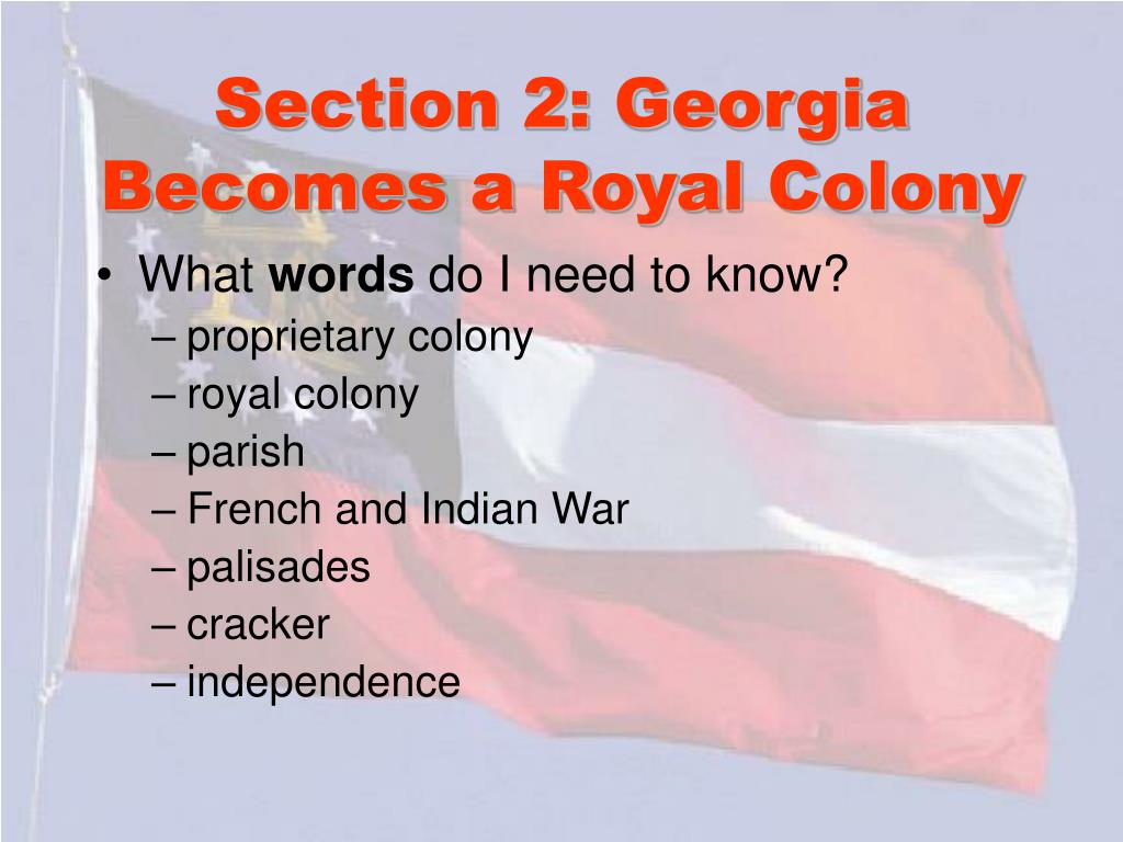 Section 2: Georgia Becomes a Royal Colony