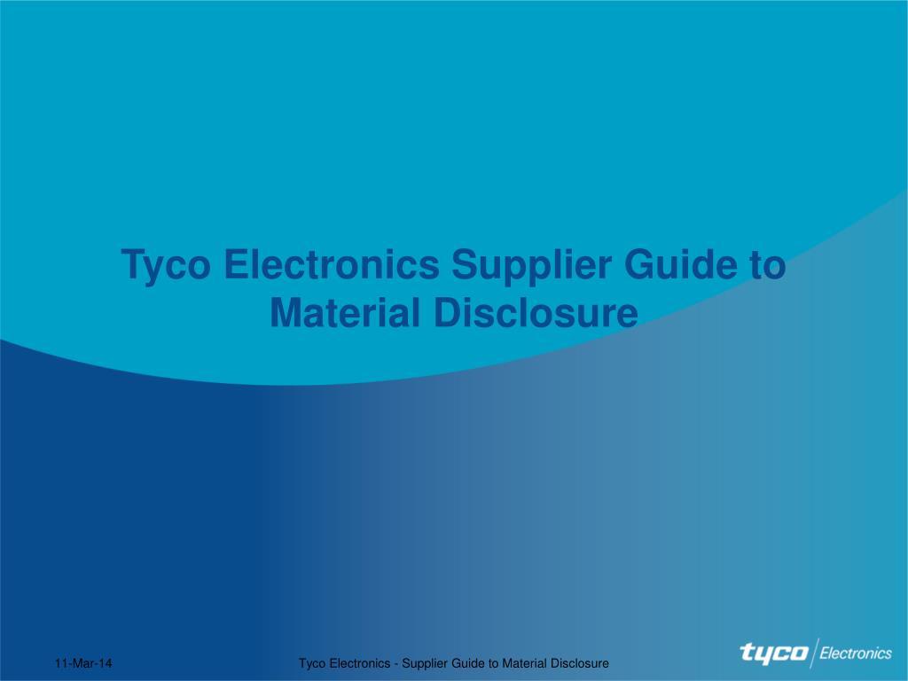 Tyco Electronics Supplier Guide to                   Material Disclosure