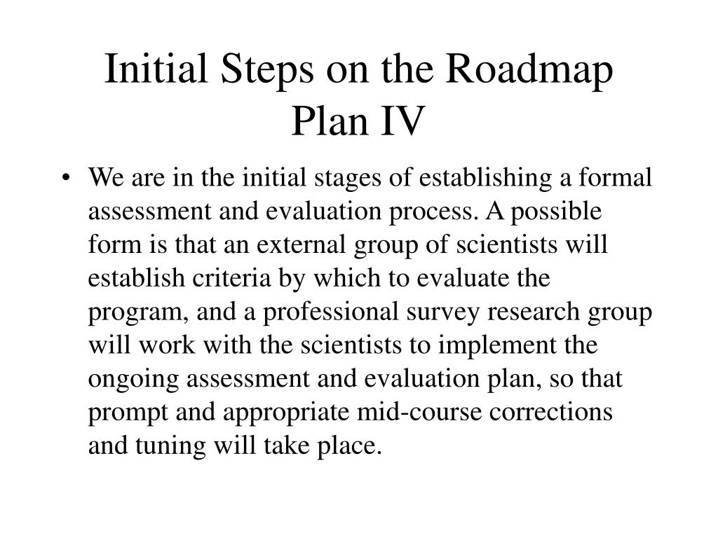 Initial Steps on the Roadmap Plan IV