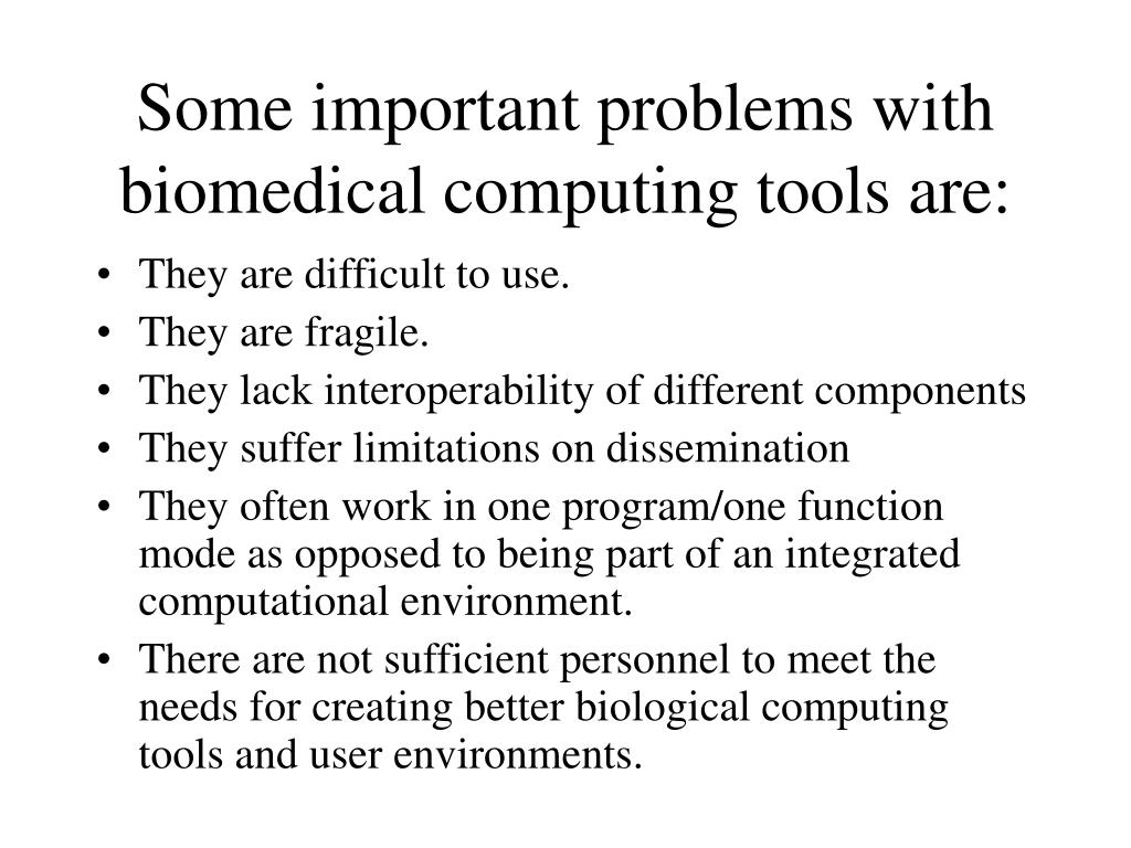 Some important problems with biomedical computing tools are: