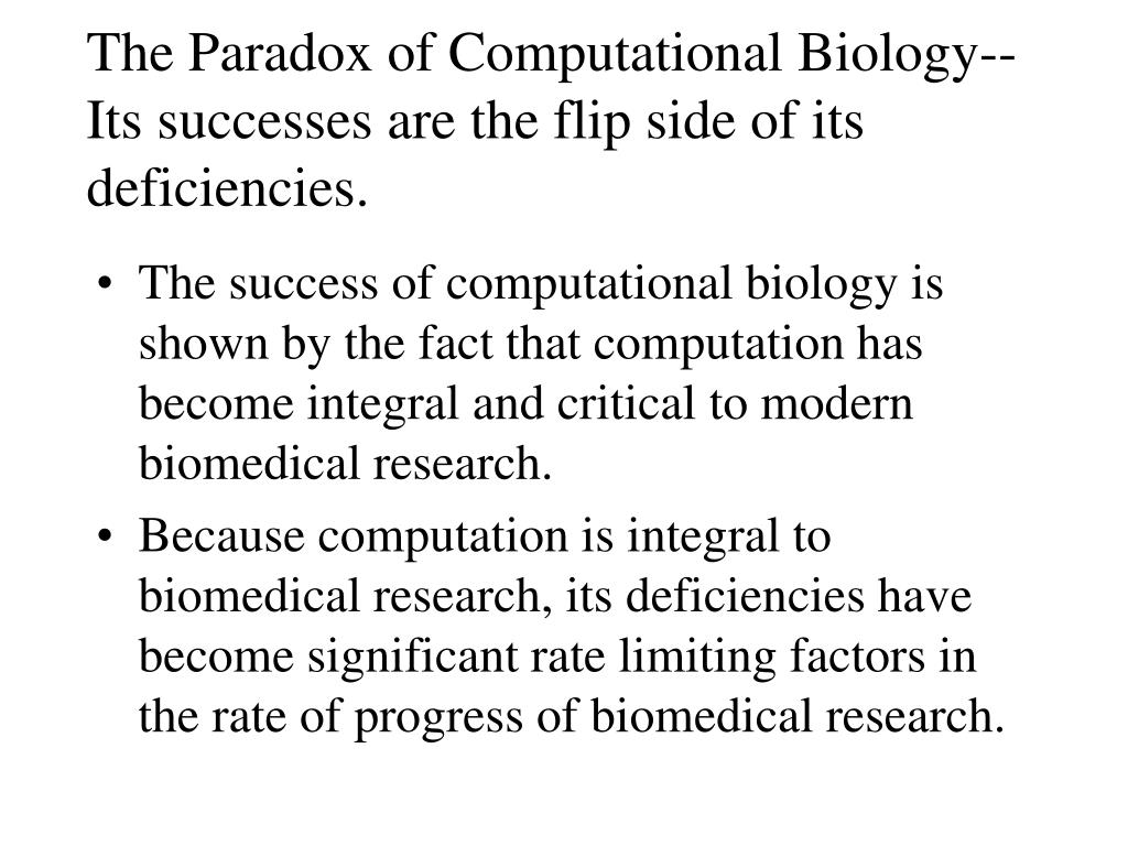 The Paradox of Computational Biology--Its successes are the flip side of its deficiencies.