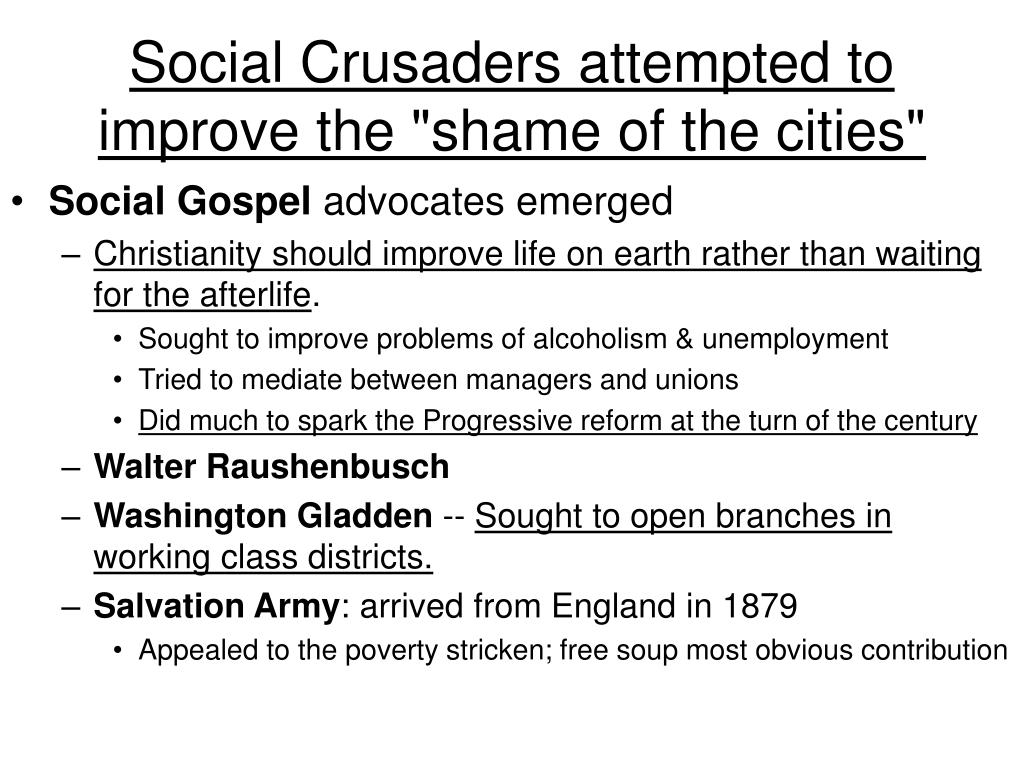 "Social Crusaders attempted to improve the ""shame of the cities"""