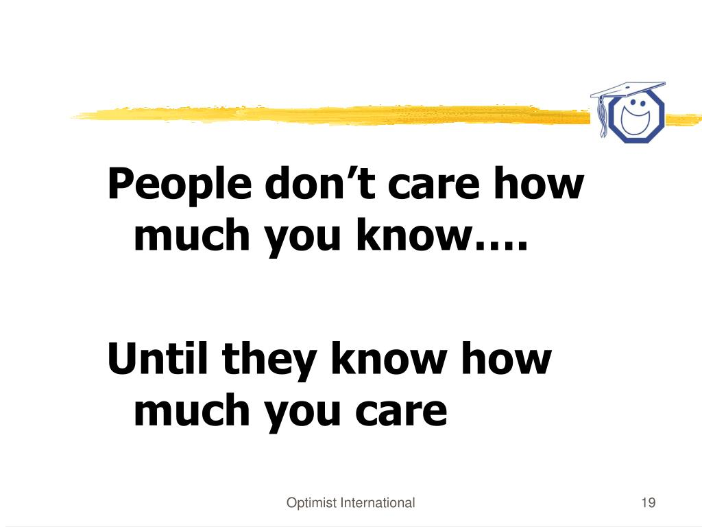 People don't care how much you know….
