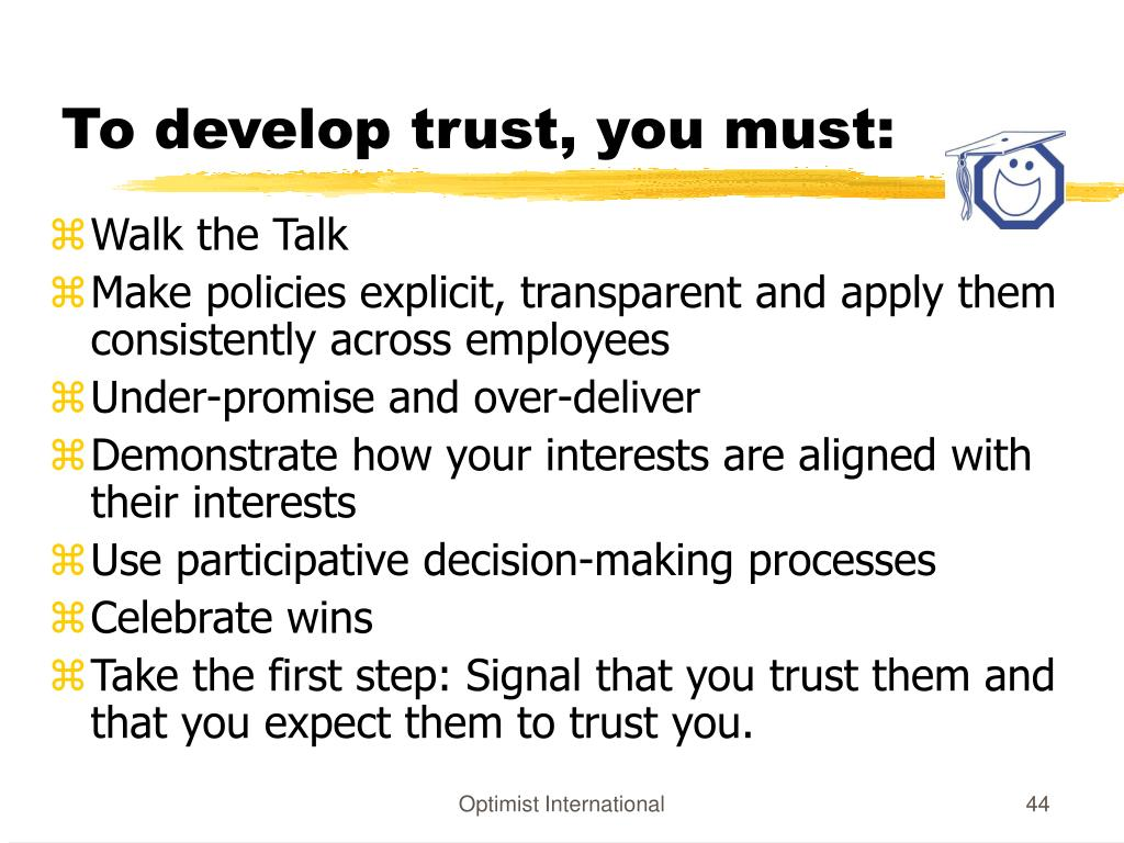 To develop trust, you must:
