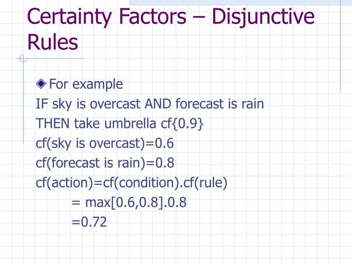 Certainty Factors – Disjunctive Rules