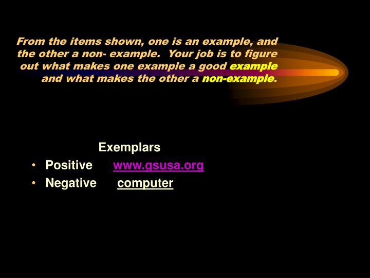 From the items shown, one is an example, and the other a non- example.  Your job is to figure out wh...