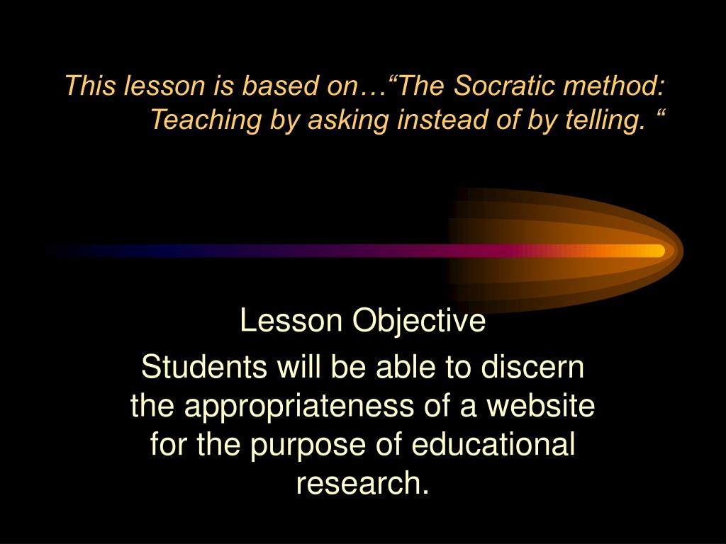 "This lesson is based on…""The Socratic method: Teaching by asking instead of by telling. """