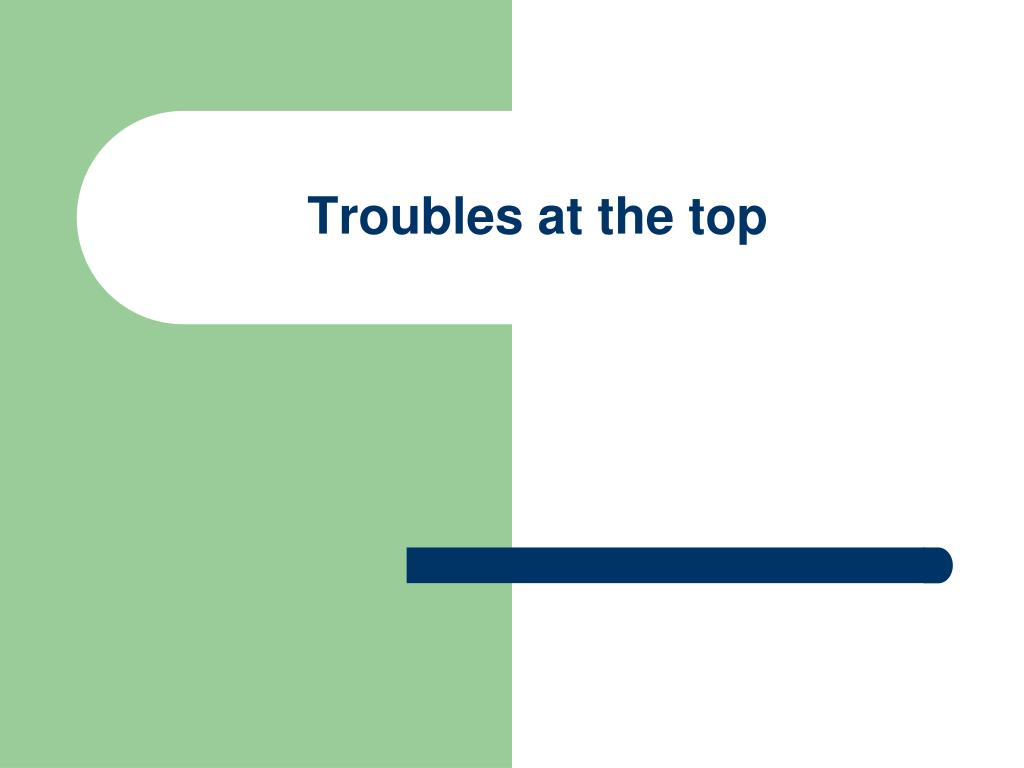 Troubles at the top