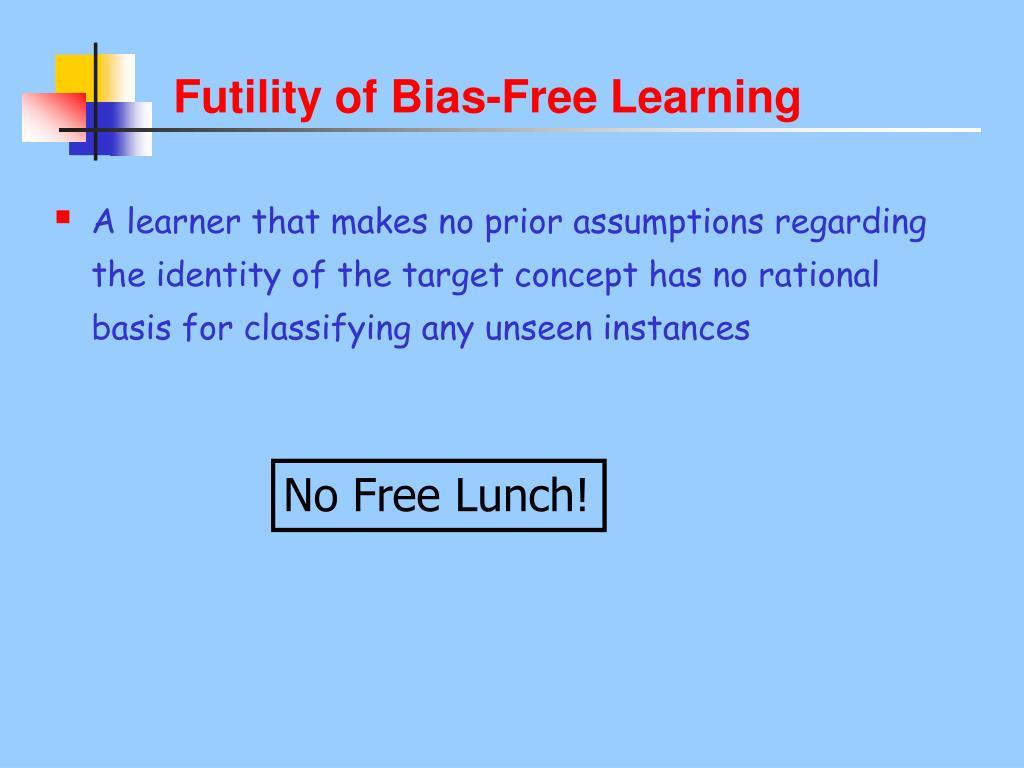 Futility of Bias-Free Learning
