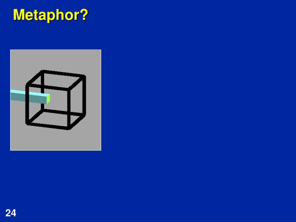 Metaphor?