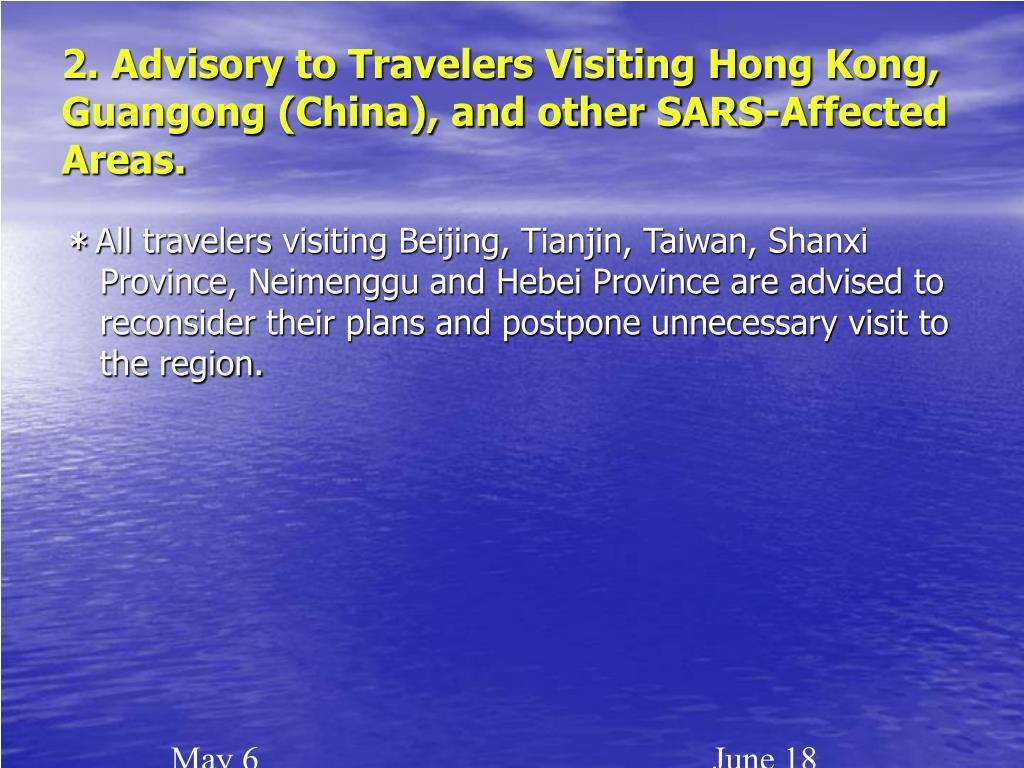 2. Advisory to Travelers Visiting Hong Kong, Guangong (China), and other SARS-Affected Areas.