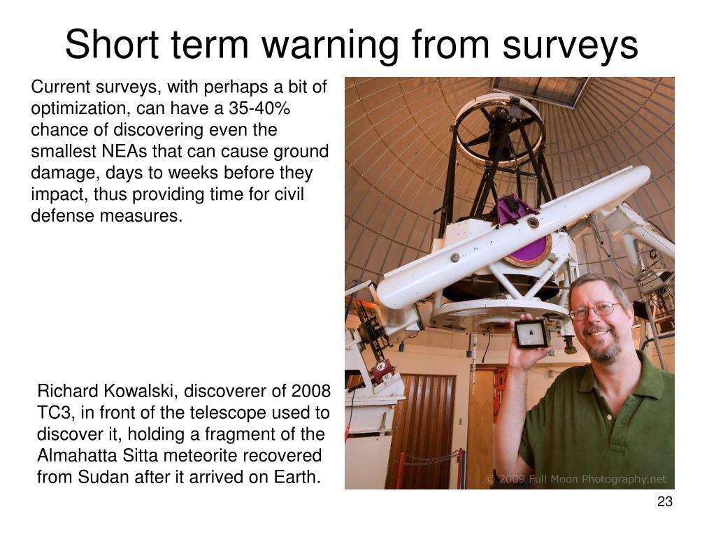 Short term warning from surveys