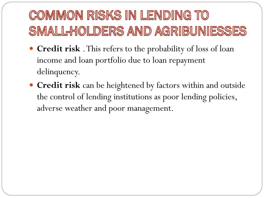 COMMON RISKS IN LENDING TO SMALL-HOLDERS AND AGRIBUNIESSES
