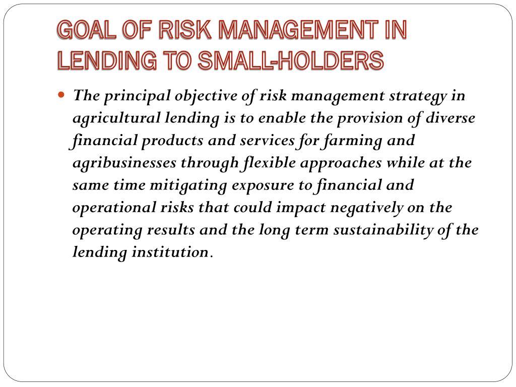 GOAL OF RISK MANAGEMENT IN LENDING TO SMALL-HOLDERS