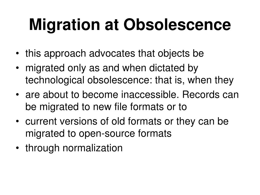 Migration at Obsolescence