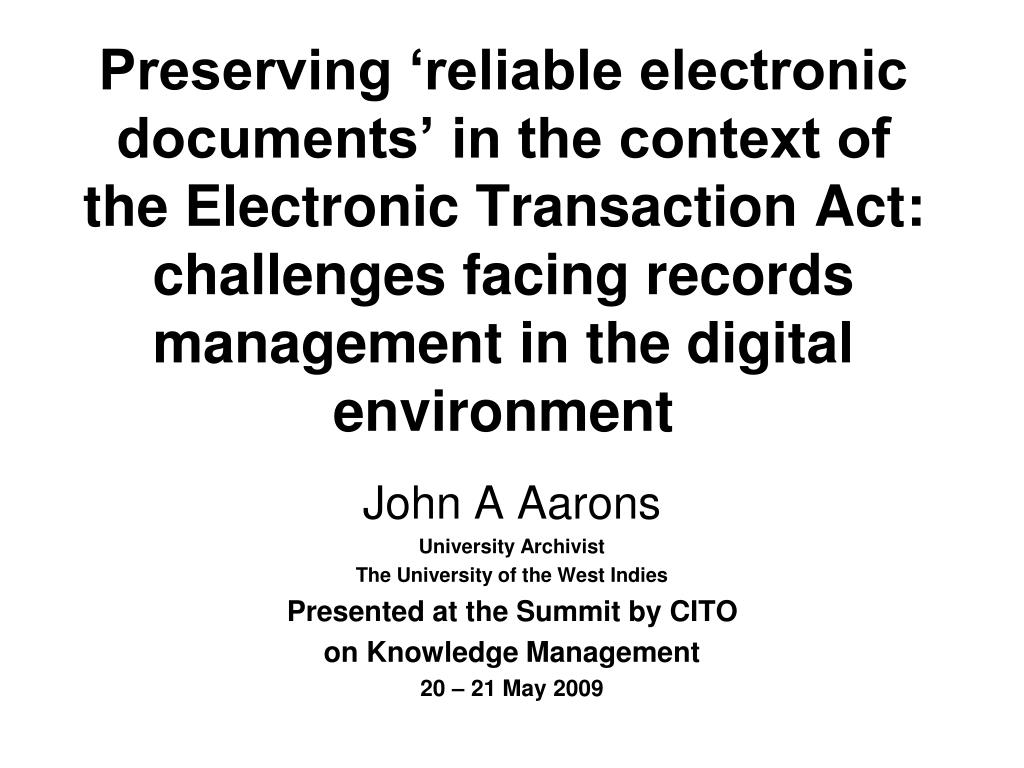 Preserving 'reliable electronic documents' in the context of the Electronic Transaction Act:  challenges facing records management in the digital environment