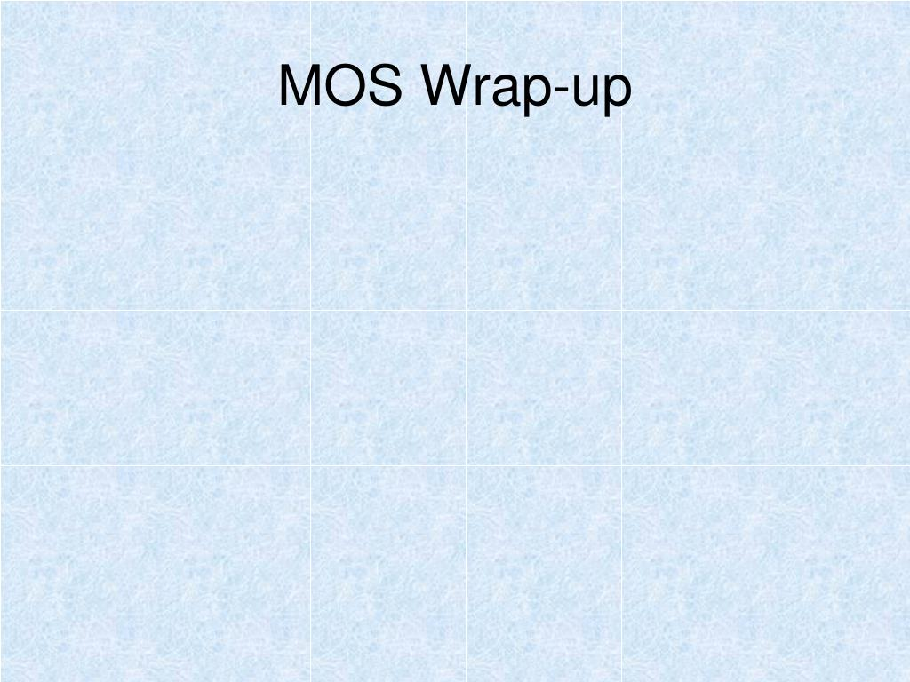 MOS Wrap-up