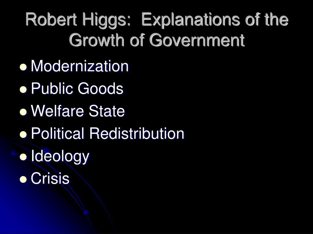 Robert Higgs:  Explanations of the Growth of Government