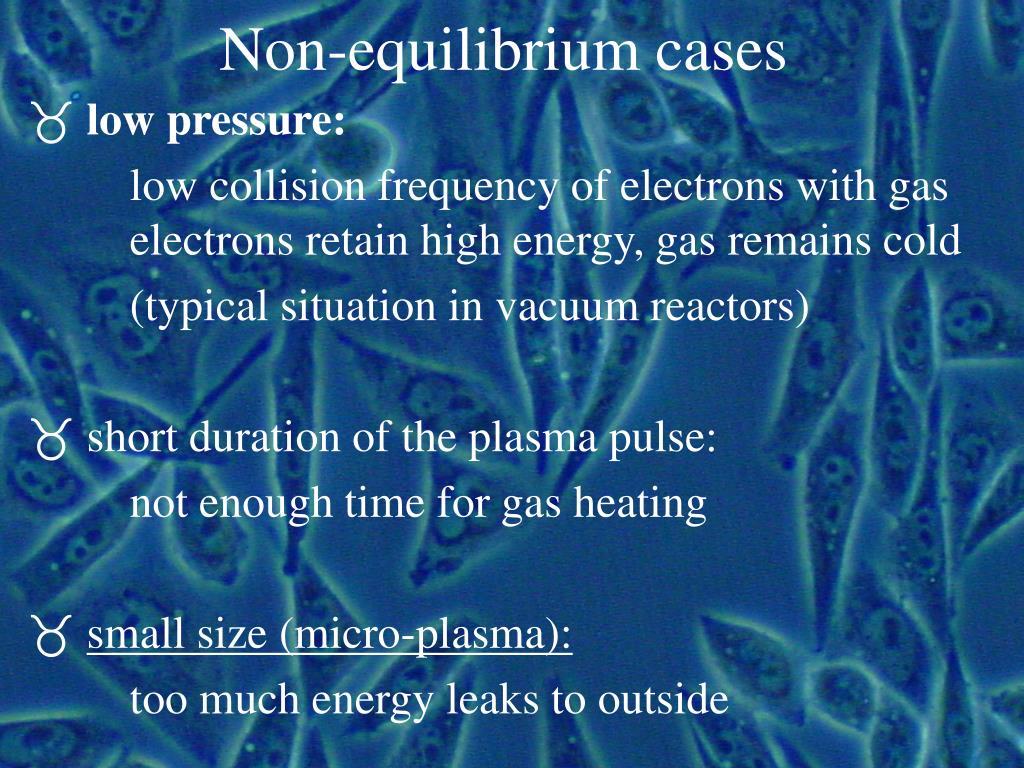 Non-equilibrium cases