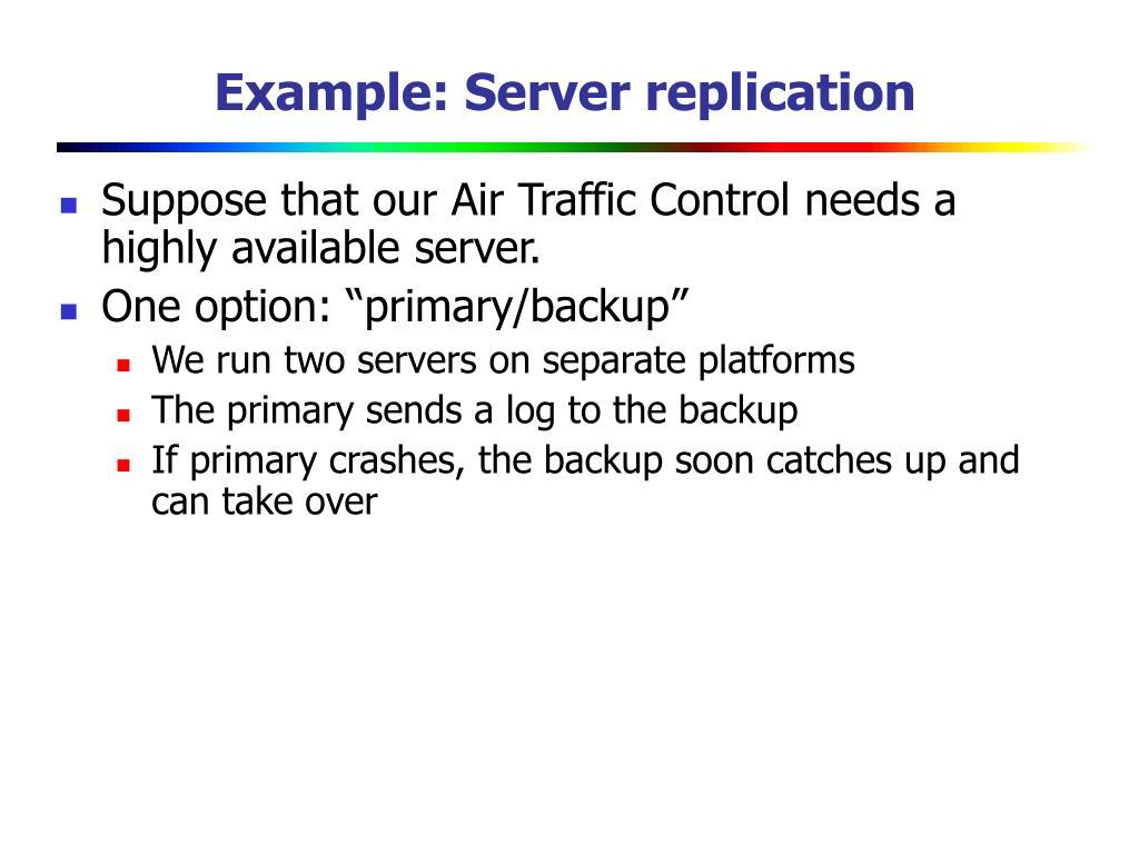 Example: Server replication