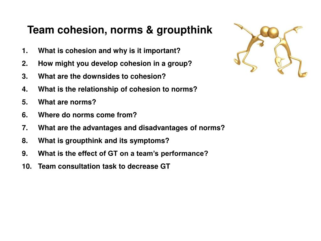Team cohesion, norms & groupthink