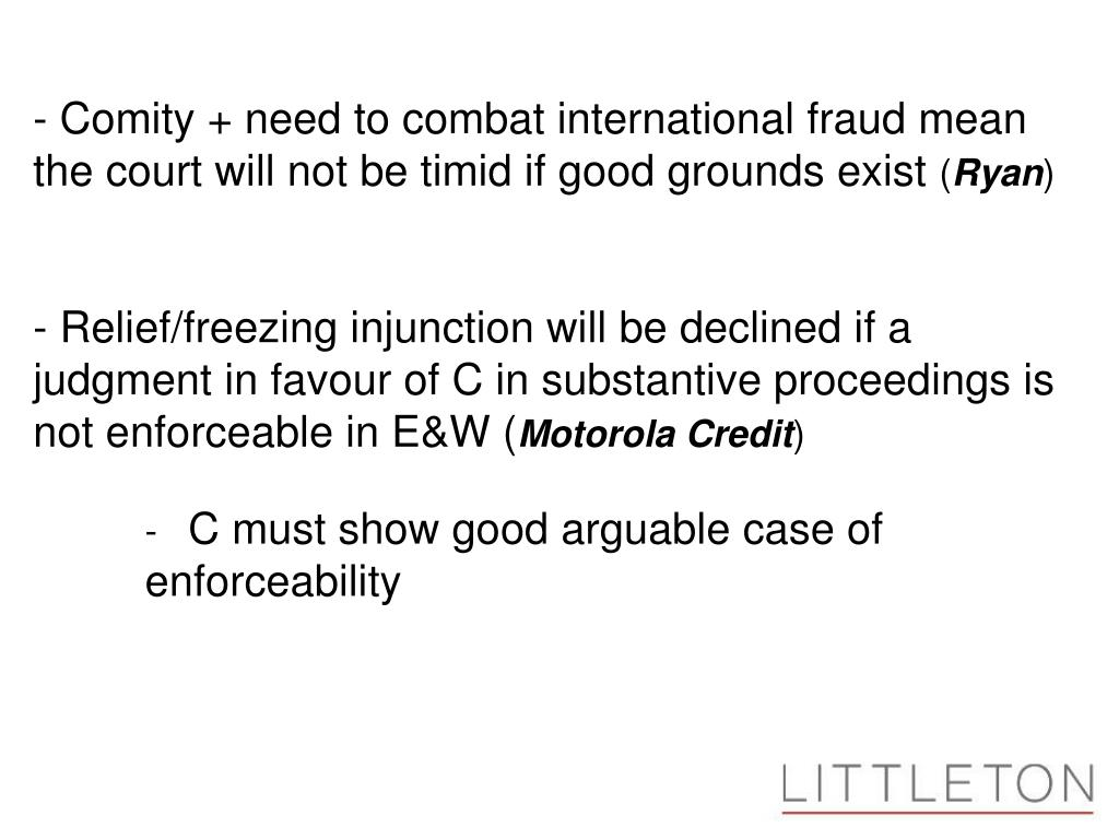 - Comity + need to combat international fraud mean the court will not be timid if good grounds exist