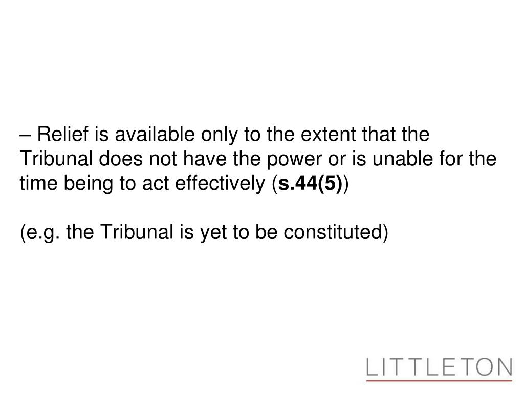 Relief is available only to the extent that the Tribunal does not have the power or is unable for the time being to act effectively (