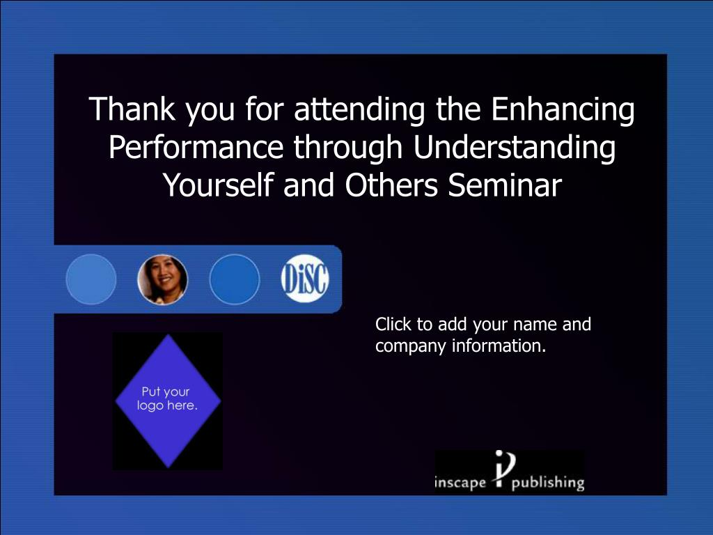 Thank you for attending the Enhancing Performance through Understanding Yourself and Others Seminar