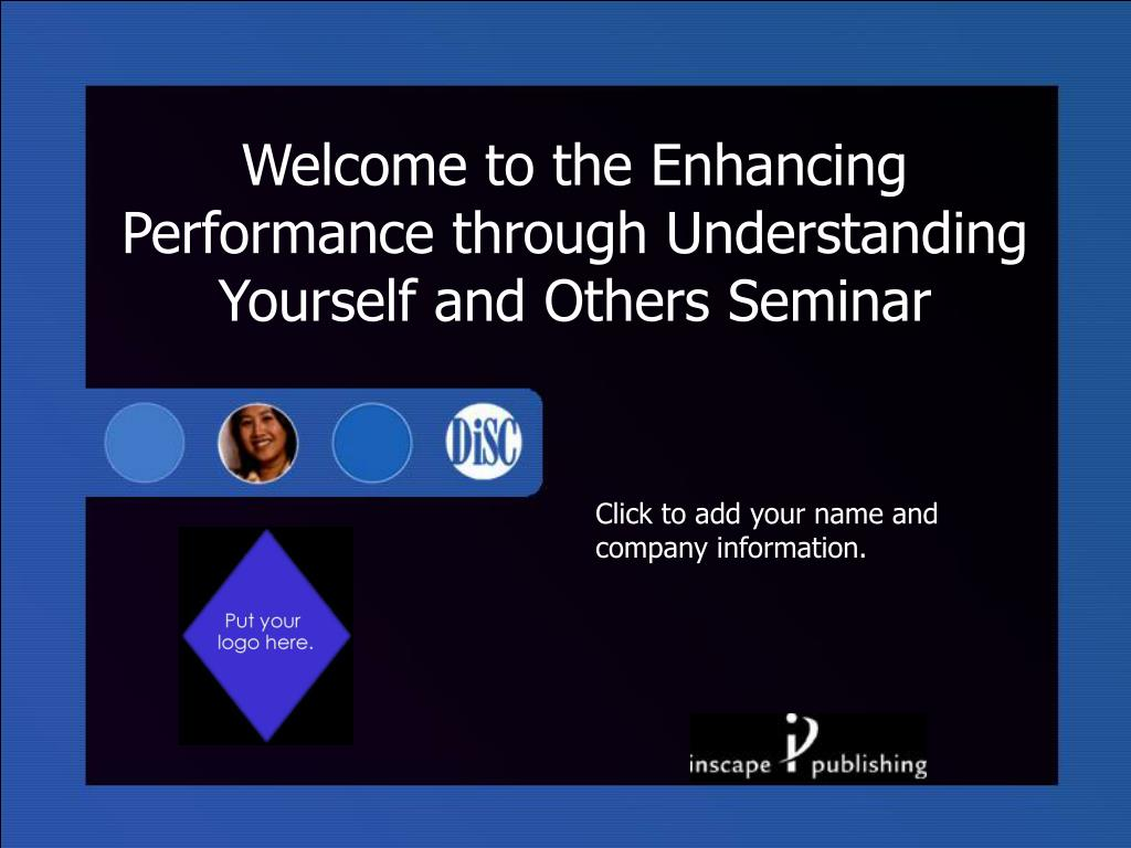Welcome to the Enhancing Performance through Understanding Yourself and Others Seminar