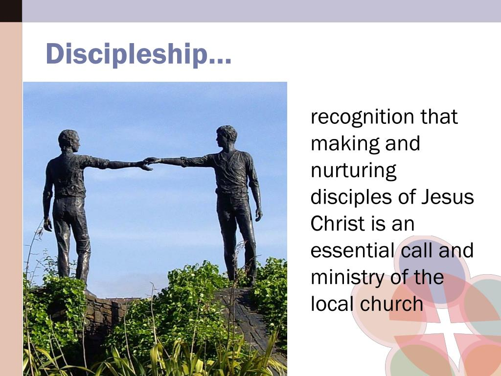 recognition that making and nurturing disciples of Jesus Christ is an essential call and ministry of the local church