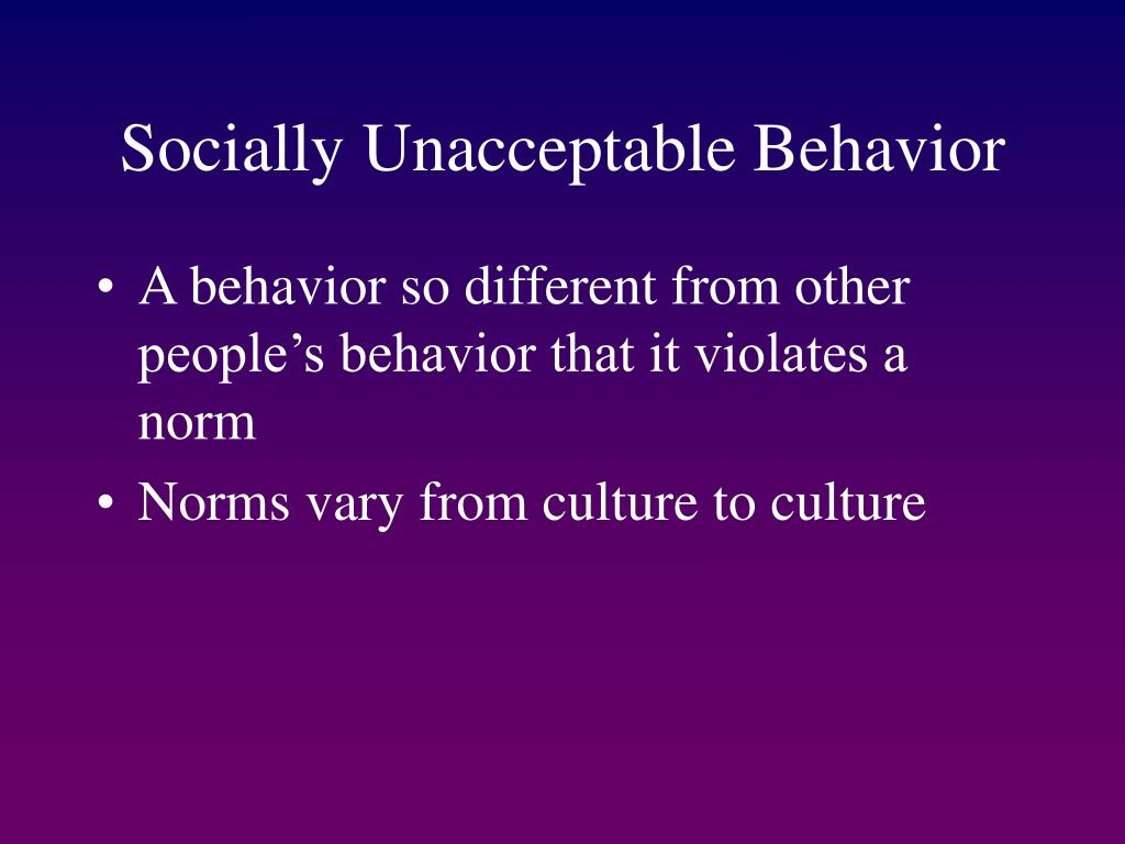 Socially Unacceptable Behavior