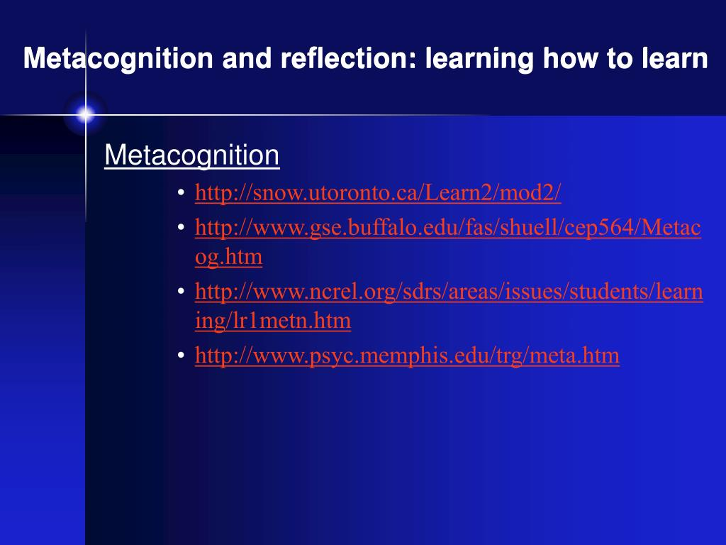 Metacognition and reflection: learning how to learn