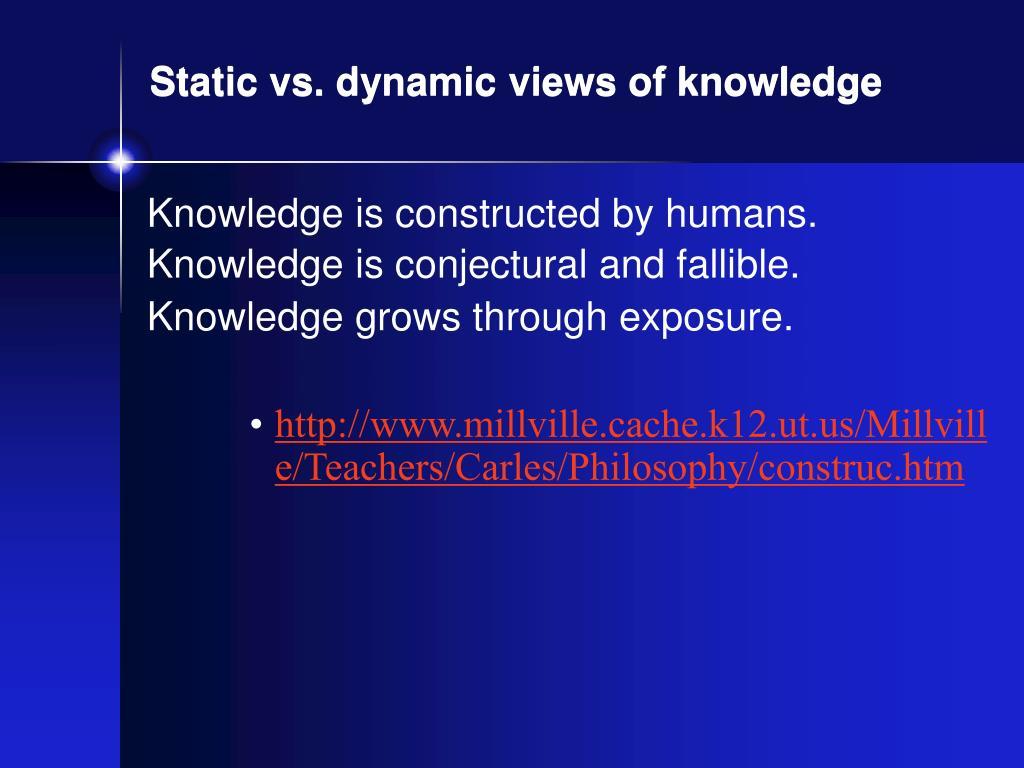 Static vs. dynamic views of knowledge