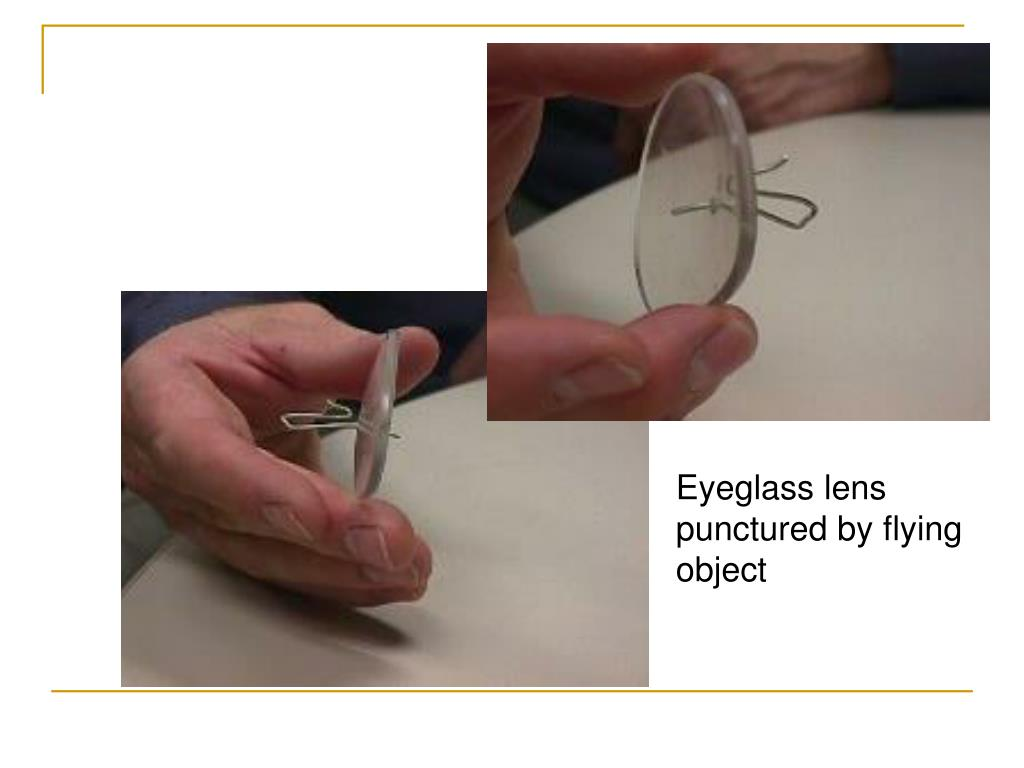 Eyeglass lens punctured by flying object