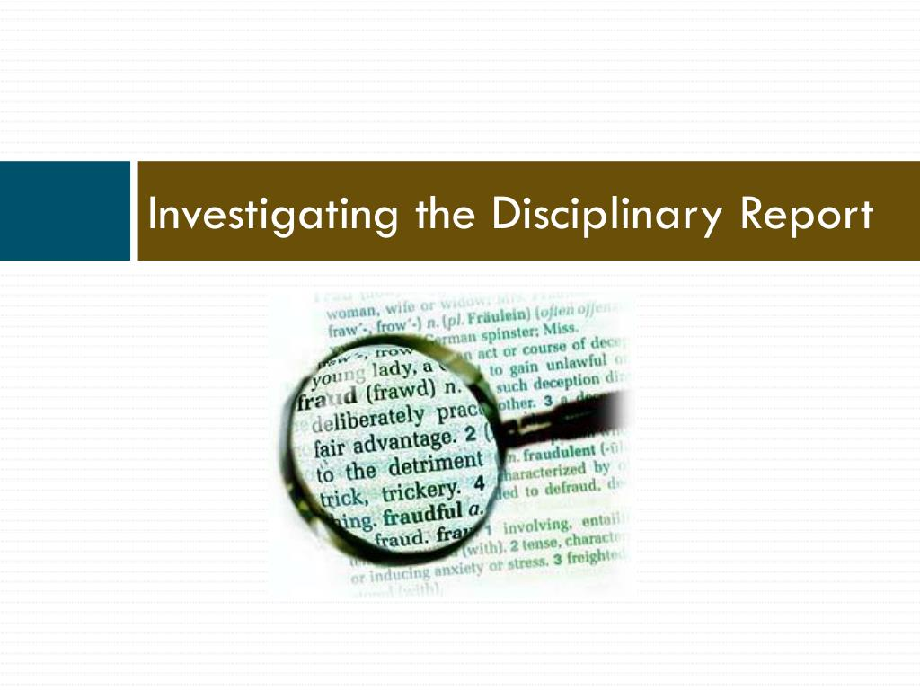 Investigating the Disciplinary Report