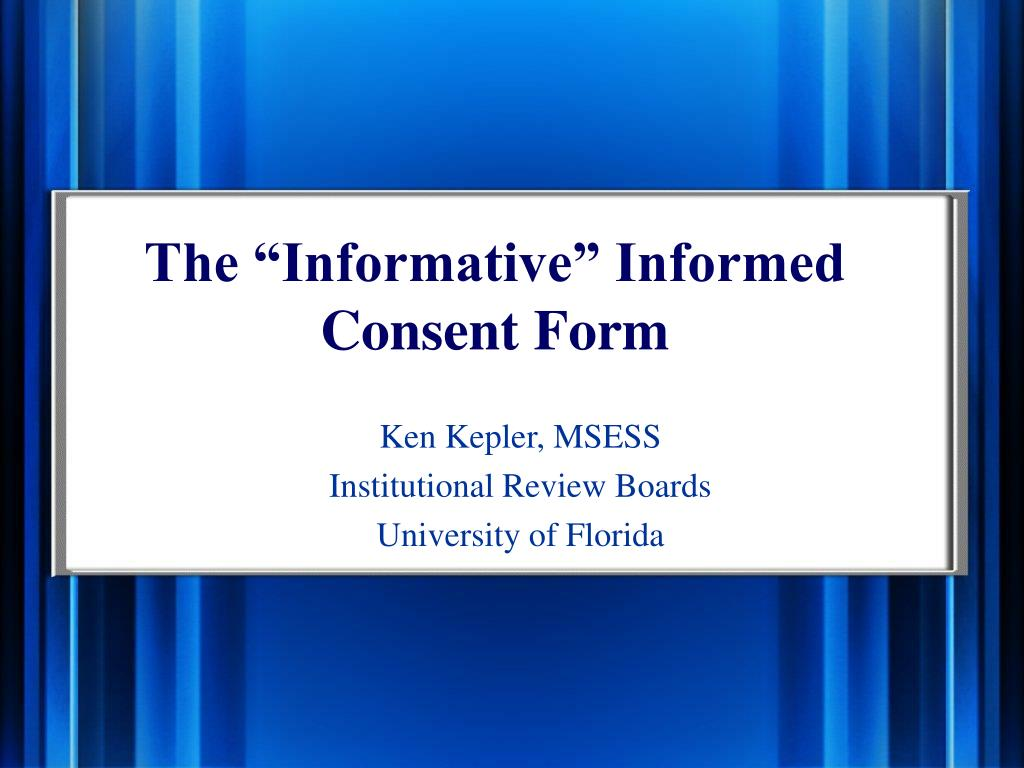 "The ""Informative"" Informed Consent Form"