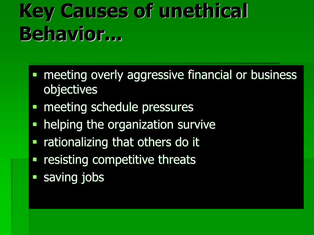 Key Causes of unethical Behavior...