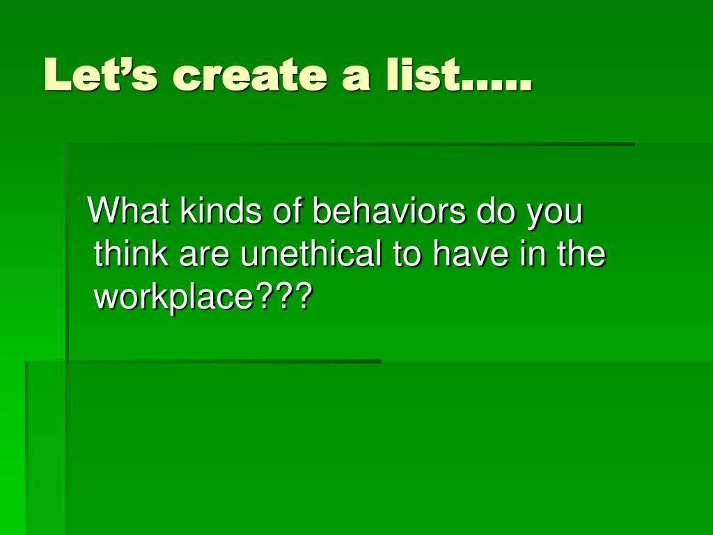 Let's create a list…..