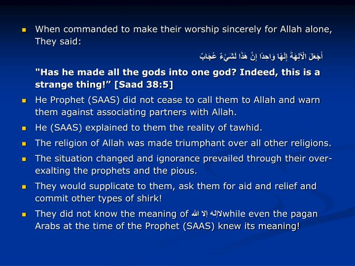 When commanded to make their worship sincerely for Allah alone, They said: