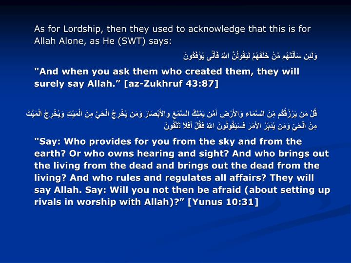 As for Lordship, then they used to acknowledge that this is for Allah Alone, as He (SWT) says: