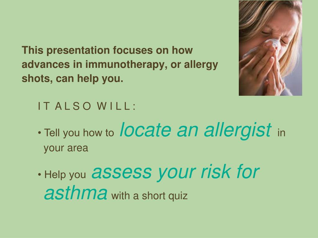 This presentation focuses on how advances in immunotherapy, or allergy shots, can help you.