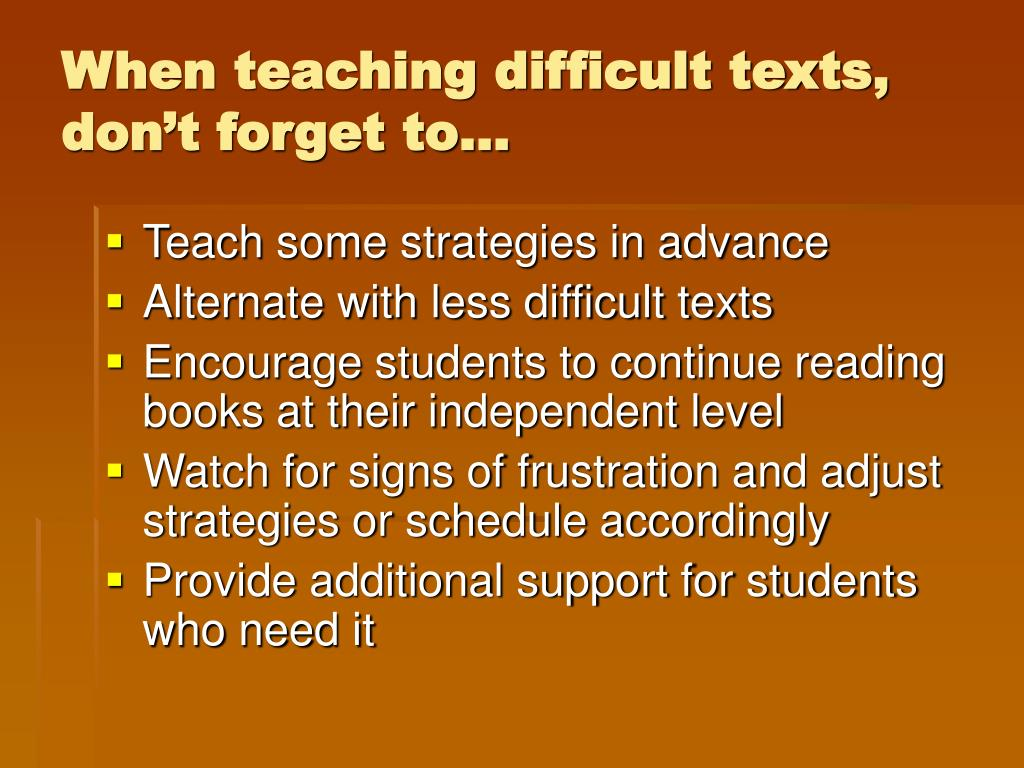 When teaching difficult texts, don't forget to…