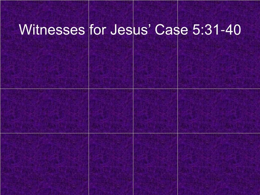 Witnesses for Jesus' Case 5:31-40