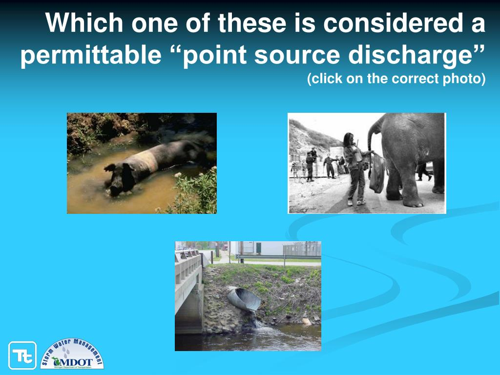"Which one of these is considered a permittable ""point source discharge"""
