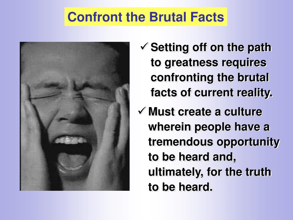 Confront the Brutal Facts