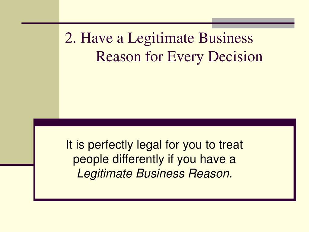 2. Have a Legitimate Business                Reason for Every Decision