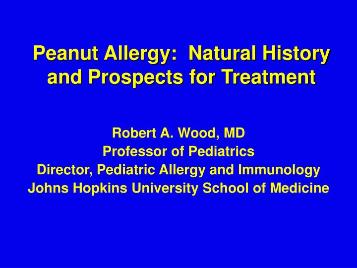 Peanut Allergy:  Natural History and Prospects for Treatment