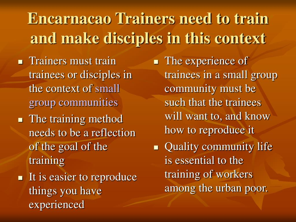 Trainers must train trainees or disciples in the context of