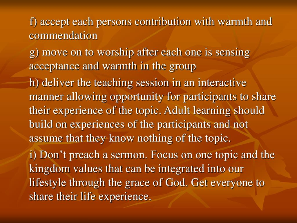 f) accept each persons contribution with warmth and commendation