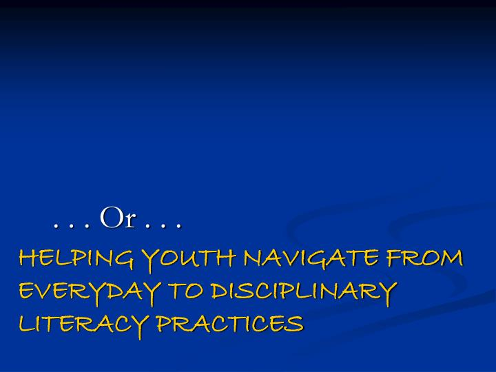 Helping youth navigate from everyday to disciplinary literacy practices